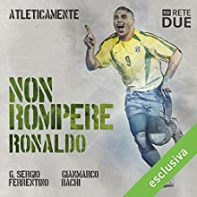 Non rompere - Ronaldo (Atleticamente) Audiobook by G. Sergio Ferrentino, Gianmarco Bachi Narrated by Roberto Recchia