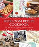 The Editors of Southern Living Magazine Southern Living Heirloom Recipe Cookbook: The Food We Love from the Times We Treasure