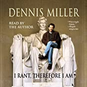 I Rant, Therefore I Am | [Dennis Miller]