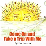 Come on and Take a Trip with Me | Tim Martin