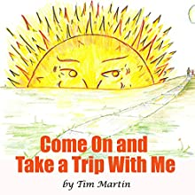 Come on and Take a Trip with Me (       UNABRIDGED) by Tim Martin Narrated by Dawnya Clarine