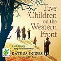 Five Children on the Western Front Hörbuch von Kate Saunders Gesprochen von: Jilly Bond
