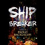 Ship Breaker (       UNABRIDGED) by Paolo Bacigalupi Narrated by Joshua Swanson