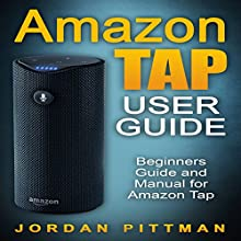Amazon Tap User Guide: Beginners Guide and Manual for Amazon Tap (Amazon Tap Complete 2016 User Guide) Audiobook by Jordan Pittman Narrated by Vince Wartan