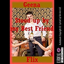 Stood up by My Best Friend: An Erotic Tale of Rough Group Sex with Strangers (       UNABRIDGED) by Geena Flix Narrated by Jennifer Saucedo