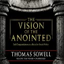 The Vision of the Anointed: Self-Congratulation as a Basis for Social Policy (       UNABRIDGED) by Thomas Sowell Narrated by Tom Weiner