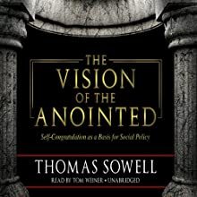 The Vision of the Anointed: Self-Congratulation as a Basis for Social Policy | Livre audio Auteur(s) : Thomas Sowell Narrateur(s) : Tom Weiner