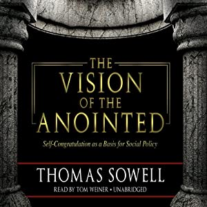 The Vision of the Anointed: Self-Congratulation as a Basis for Social Policy | [Thomas Sowell]