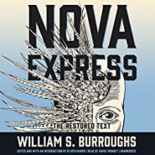Nova Express: The Restored Text: The Nova Trilogy, Book 3 Audiobook by William S. Burroughs Narrated by Ramiz Monsef