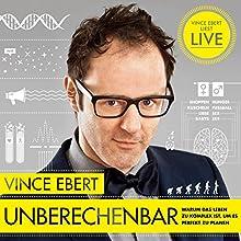 Unberechenbar: Warum das Leben zu komplex ist, um es komplett zu planen Hörbuch von Vince Ebert Gesprochen von: Vince Ebert