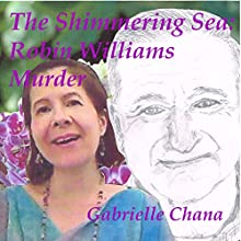 The Shimmering Sea: Robin Williams Murder (       UNABRIDGED) by Gabrielle Chana Narrated by Gail Chord Schuler