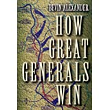 How Great Generals Win ~ Bevin Alexander