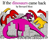 If the Dinosaurs Came Back (0152003800) by Bernard Most