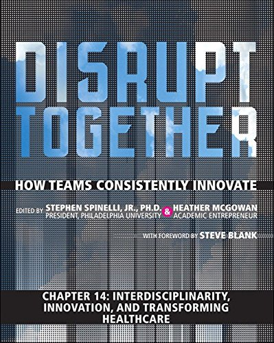Interdisciplinarity, Innovation, and Transforming Healthcare (Chapter 14 from Disrupt Together) PDF