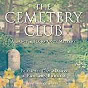 The Cemetery Club: A Darcy & Flora Cozy Mystery Volume 1 | Blanche Day Manos, Barbara Burgess