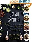 Salad Samurai: 100 Cutting-Edge, Ultr...