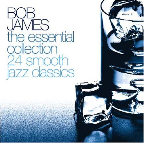 Bob James - The Essential Collection: 24 Smooth Jazz Classics - Zortam Music