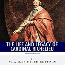 French Legends: The Life and Legacy of Cardinal Richelieu (       UNABRIDGED) by Charles River Editors Narrated by Jack Chekijian