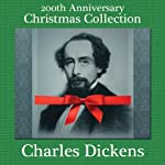 Charles Dickens 200th Anniversary Christmas Collection: 'A Christmas Carol' Narrated by Sam Goodyear & 10 Other Christmas Short Stories | Charles Dickens