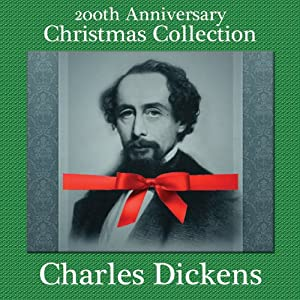 Charles Dickens 200th Anniversary Christmas Collection: 'A Christmas Carol' Narrated by Sam Goodyear & 10 Other Christmas Short Stories | [Charles Dickens]