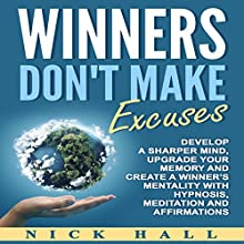 Winners Don't Make Excuses: Develop a Sharper Mind, Upgrade Your Memory and Create a Winner's Mentality with Hypnosis, Meditation and Affirmations Audiobook by Nick Hall Narrated by  ZenDen Studios