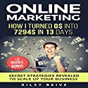 Online Marketing: How I Turned $0 into $7294 in 13 days Audiobook by Riley Reive Narrated by Kent Bates