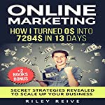 Online Marketing: How I Turned $0 into $7294 in 13 days | Riley Reive