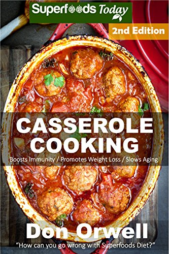 Casserole Cooking: 70 + Casserole Meals, Casseroles For Breakfast, Casserole Cookbook, Casseroles Quick And Easy, Wheat Free Diet,Heart Healthy Diet, Gluten ... cookbook-casseroles quick and easy Book 89) by Don Orwell