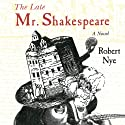 The Late Mr. Shakespeare: A Novel (       UNABRIDGED) by Robert Nye Narrated by Graeme Malcom