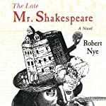 The Late Mr. Shakespeare: A Novel | Robert Nye