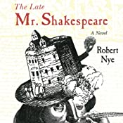 The Late Mr. Shakespeare: A Novel | [Robert Nye]