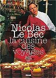 echange, troc Nicolas Le Bec - La cuisine des voyages : Sao Paulo, Shanghai, Marrakech, Naples, Lyon