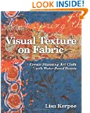 Visual Texture on Fabric: Create Stunning Art Cloth with Water-Based Resists