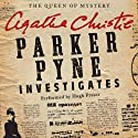 Parker Pyne Investigates: A Parker Pyne Collection (       UNABRIDGED) by Agatha Christie Narrated by Hugh Fraser
