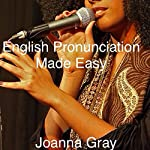 English Pronunciation Made Easy: Voice Training, Volume 6 | Joanna Gray
