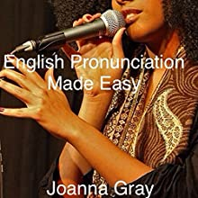 English Pronunciation Made Easy: Voice Training, Volume 6 Audiobook by Joanna Gray Narrated by Joanna Gray