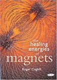 Roger Coghill The Healing Energies of Magnets