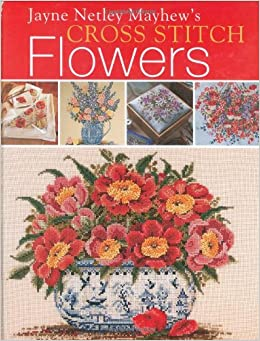 jayne netley mayhews cross stitch flowers jayne netley