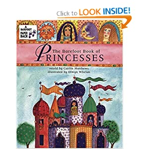 Amazon.com: The Barefoot Book Of Princesses PB w CD (Barefoot Books) (9781841481722): Caitlin Matthews, Olwyn Whelan: Books