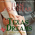 Texas Dreams: Texas Heroes, the Gallaghers of Sweetgrass Springs, Volume 3 (       UNABRIDGED) by Jean Brashear Narrated by Eric G. Dove