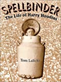 Tom Lalicki Spellbinder: The Life of Harry Houdini