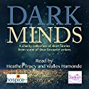 Dark Minds: A Collection of Compelling Short Stories for Charity Audiobook by Louise Jensen, LJ Ross, Lisa Hall, Steven Dunne, Betsy Reavley, MA Comley, Alex Walters, Anita Waller Narrated by Heather Tracy, Walles Hamonde