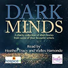Dark Minds: A Collection of Compelling Short Stories for Charity | Livre audio Auteur(s) : Louise Jensen, LJ Ross, Lisa Hall, Steven Dunne, Betsy Reavley, MA Comley, Alex Walters, Anita Waller Narrateur(s) : Heather Tracy, Walles Hamonde
