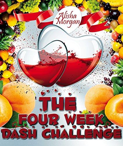 The Four Week DASH Challenge (DASH diet, low salt cookbook, low salt recipes, low sodium recipes) (DASH diet, Low salt, Low sodium cookbook Book 3) by Alisha Morgan