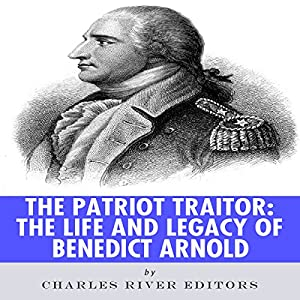 The Patriot Traitor: The Life and Legacy of Benedict Arnold Audiobook