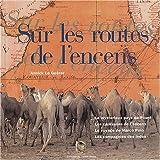 echange, troc Annick Le Guérer - Sur les routes de l'encens : Le mystérieux pays de Pount, les caravanes de l'encens, le voyage de Marco Polo, les Compagnies d