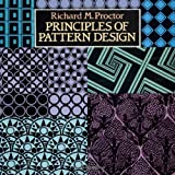 Principles of Pattern Design (Collections of Graphic Art in Dover Books) ~ Richard M. Proctor