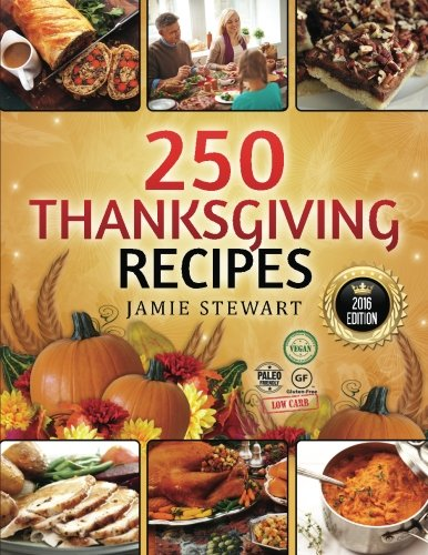 250 Thanksgiving Recipes: (25 Vegan, 25 Paleo, 25 Gluten Free, 25 Low Carb and 150 Traditional Recipes, Instant Cookbook, Crock Pot, Pressure Cooking)