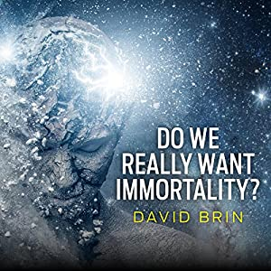 Do We Really Want Immortality? Hörbuch