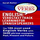 English: Verbs Fast Track Learning for Spanish Speakers: The 100 Most Used English Verbs with 3600 Phrase Examples: Past, Present and Future Hörbuch von Sarah Retter Gesprochen von: Sarah Rogers